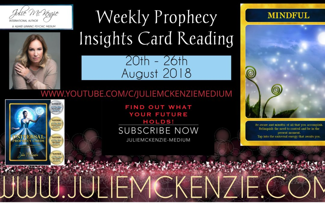 Weekly Prophecy Insights Card Reading 20th – 26th August 2018 with Julie McKenzie