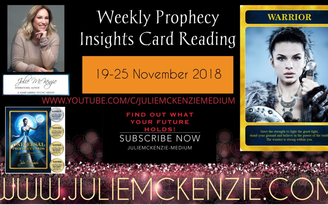 Weekly Prophecy Insights Card Reading 19th – 25th November 2018 with Julie McKenzie