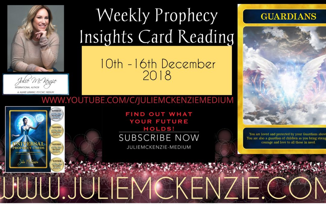Weekly Prophecy Insights 10th – 16th December 2018 with Julie McKenzie